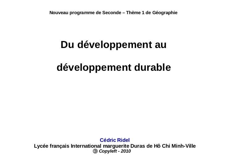 Du développement au développement durable Nouveau programme de Seconde – Thème 1 de Géographie Cédric Ridel Lycée français...
