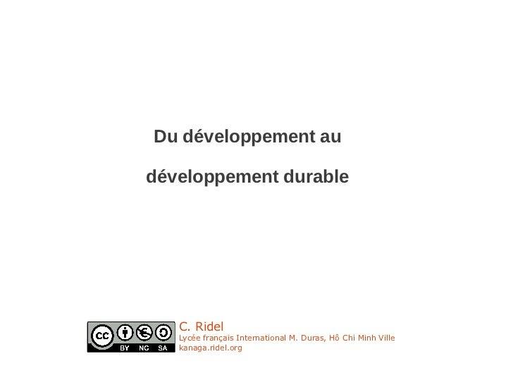Du développement audéveloppement durable   C. Ridel   Lycée français International M. Duras, Hô Chi Minh Ville   kanaga.ri...