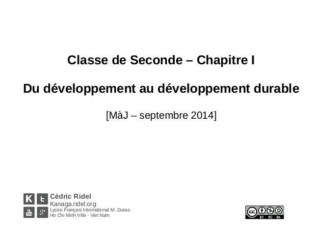 Classe de Seconde – Chapitre I  Du développement au développement durable  [MàJ – septembre 2014]  Cédric Ridel  Kanaga.ri...