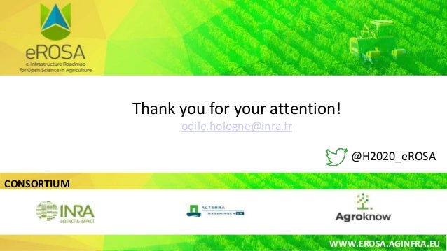 CONSORTIUM WWW.EROSA.AGINFRA.EU Thank you for your attention! odile.hologne@inra.fr @H2020_eROSA