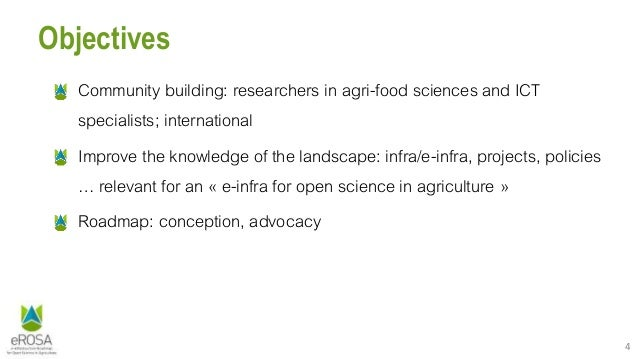 4 Objectives Community building: researchers in agri-food sciences and ICT specialists; international Improve the knowledg...