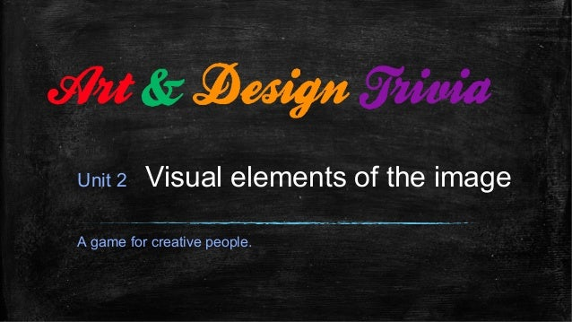 Unit 2 Visual elements of the image A game for creative people.