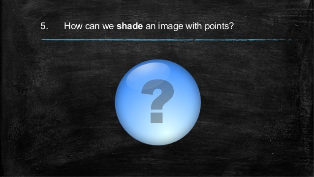 5. How can we shade an image with points?
