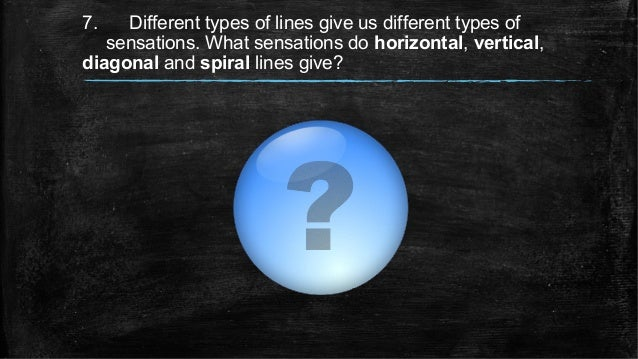 7. Different types of lines give us different types of sensations. What sensations do horizontal, vertical, diagonal and s...