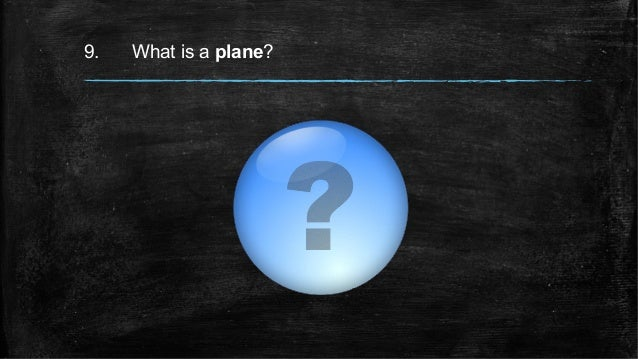 9. What is a plane?