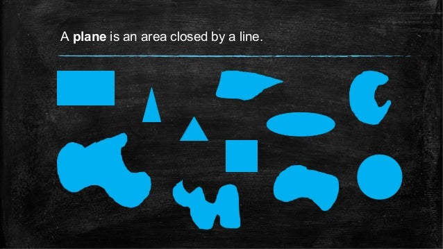 A plane is an area closed by a line.