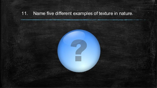 11. Name five different examples of texture in nature.