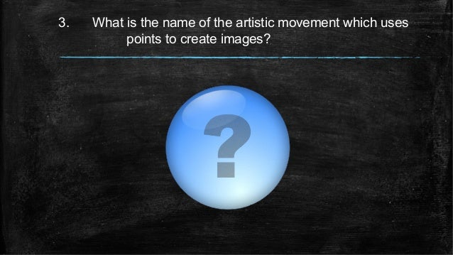 3. What is the name of the artistic movement which uses points to create images?