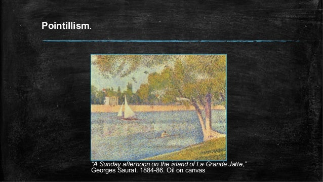 """Pointillism. """"A Sunday afternoon on the island of La Grande Jatte,"""" Georges Saurat. 1884-86. Oil on canvas"""