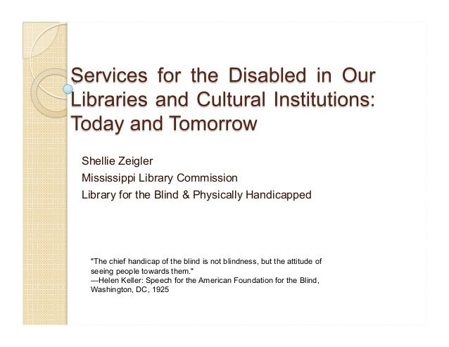 "Shellie Zeigler Mississippi Library Commission Library for the Blind & Physically Handicapped ""The chief handicap of the b..."