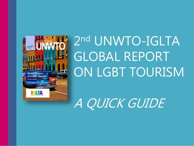 2nd UNWTO-IGLTA GLOBAL REPORT ON LGBT TOURISM A QUICK GUIDE