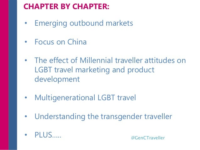 • Emerging outbound markets • Focus on China • The effect of Millennial traveller attitudes on LGBT travel marketing and p...