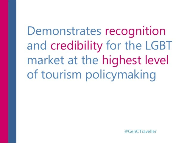 Demonstrates recognition and credibility for the LGBT market at the highest level of tourism policymaking @GenCTraveller