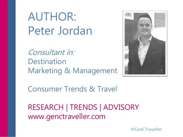 @GenCTraveller AUTHOR: Peter Jordan Consultant in: Destination Marketing & Management Consumer Trends & Travel RESEARCH | ...