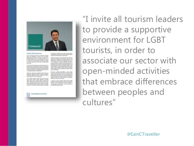 """""""I invite all tourism leaders to provide a supportive environment for LGBT tourists, in order to associate our sector with..."""