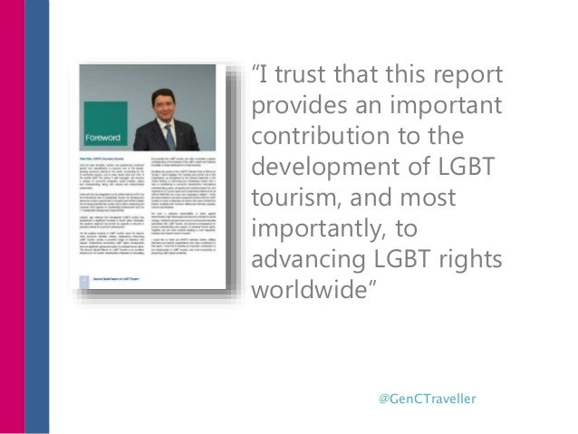 """""""I trust that this report provides an important contribution to the development of LGBT tourism, and most importantly, to ..."""