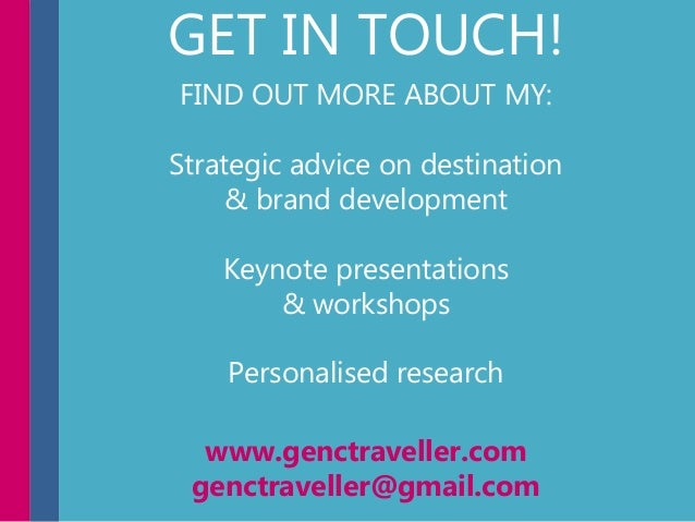 GET IN TOUCH! FIND OUT MORE ABOUT MY: Strategic advice on destination & brand development Keynote presentations & workshop...