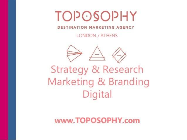 LONDON / ATHENS Strategy & Research Marketing & Branding Digital www.TOPOSOPHY.com