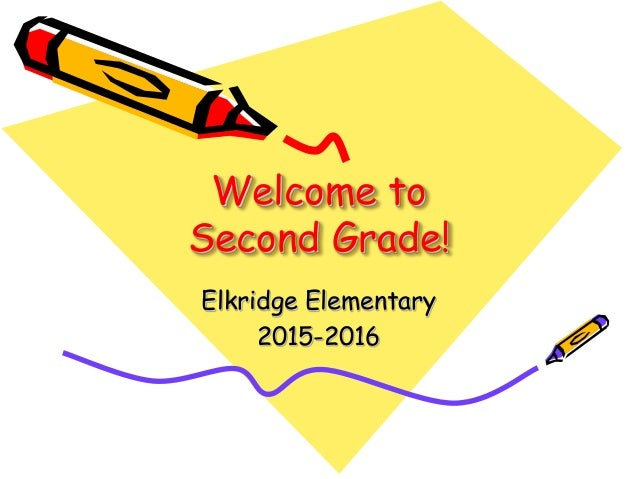 Welcome to Second Grade! Elkridge Elementary 2015-2016
