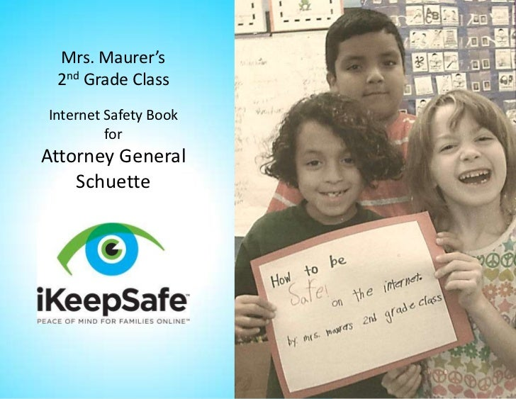 Mrs. Maurer's 2nd Grade ClassInternet Safety Book         forAttorney General    Schuette