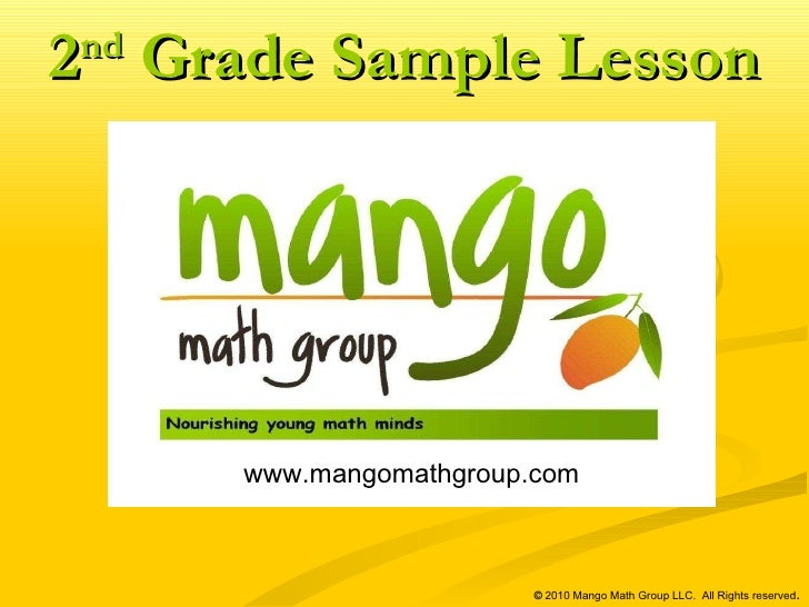 www.mangomathgroup.com   ©  2010 Mango Math Group LLC.  All Rights reserved . 2 nd  Grade Sample Lesson