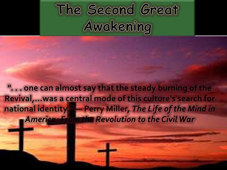 "The Second Great Awakening<br />"". . . one can almost say that the steady burning of the Revival,…was a central mode ..."