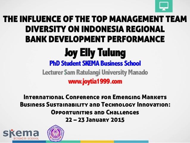 THE INFLUENCE OF THE TOP MANAGEMENT TEAM DIVERSITY ON INDONESIA REGIONAL BANK DEVELOPMENT PERFORMANCE Joy Elly Tulung PhDS...
