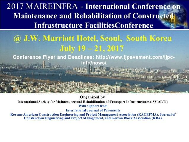 @ J.W. Marriott Hotel, Seoul, South Korea July 19 – 21, 2017 Organized by International Society for Maintenance and Rehabi...
