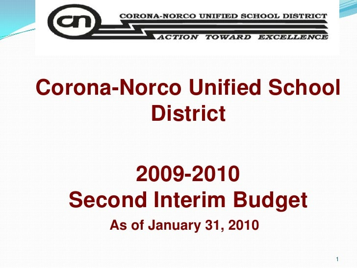 1<br />Corona-Norco Unified School District<br />2009-2010Second Interim Budget<br />As of January 31, 2010<br />