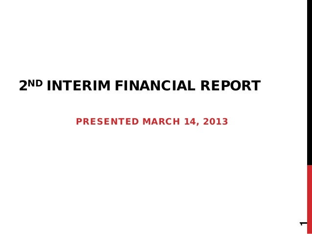 2ND INTERIM FINANCIAL REPORT      PRESENTED MARCH 14, 2013                                 1