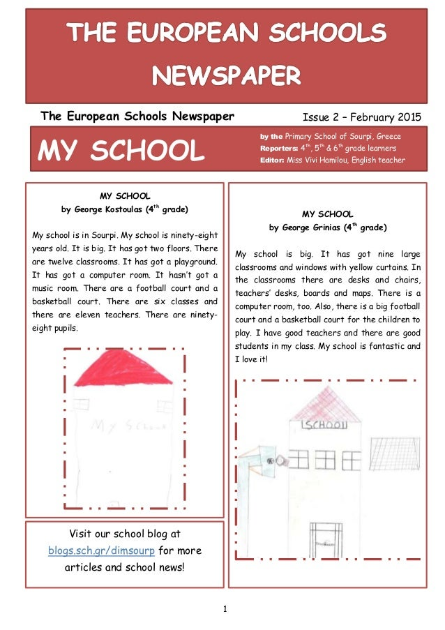 1 The European Schools Newspaper Issue 2 – February 2015 MY SCHOOL by the Primary School of Sourpi, Greece Reporters: 4th ...
