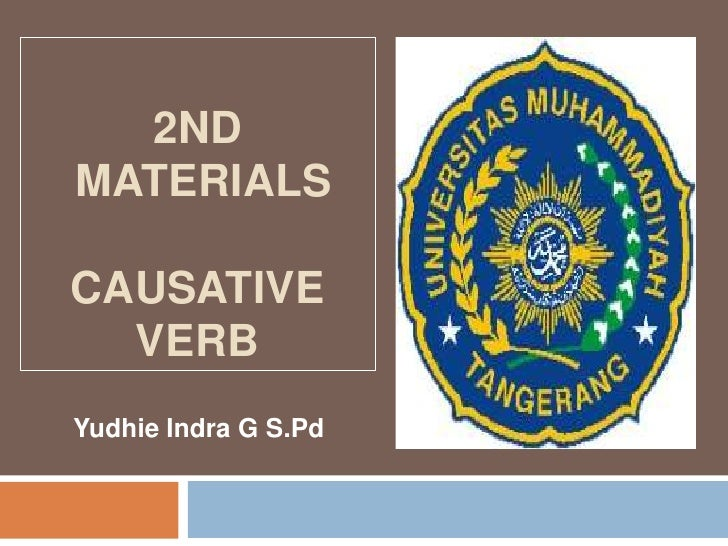 2NDMATERIALSCAUSATIVE  VERBYudhie Indra G S.Pd