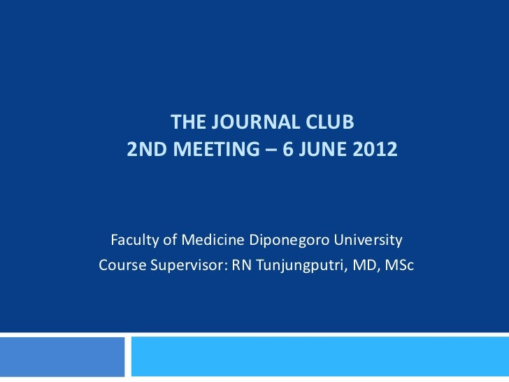 THE JOURNAL CLUB   2ND MEETING – 6 JUNE 2012 Faculty of Medicine Diponegoro UniversityCourse Supervisor: RN Tunjungputri, ...