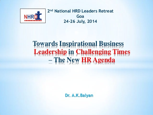 2nd National HRD Leaders Retreat Goa 24-26 July, 2014 Towards Inspirational Business Leadership in Challenging Times – The...