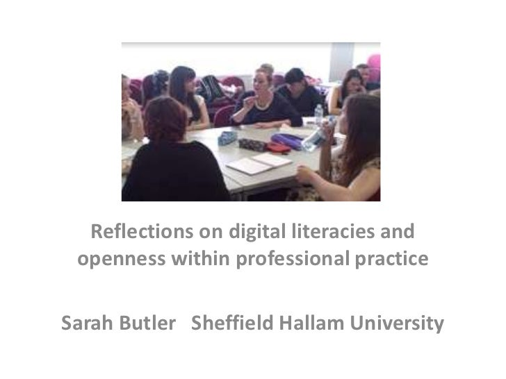 Reflections on digital literacies and openness within professional practiceSarah Butler Sheffield Hallam University