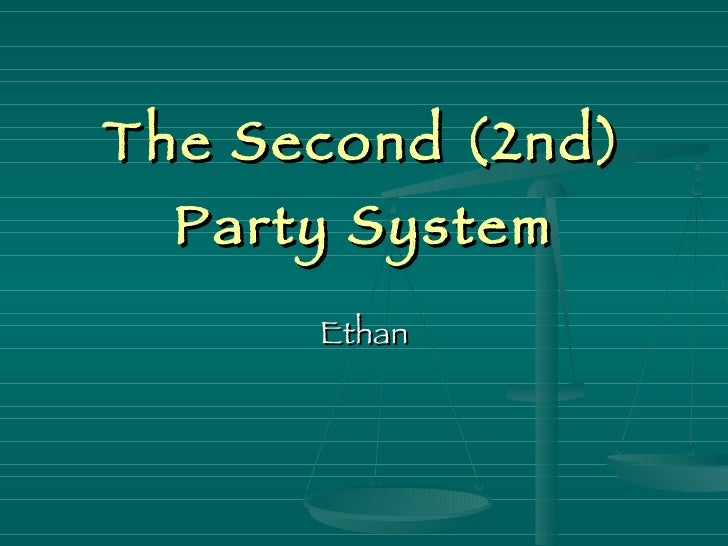 The Second (2nd) Party System Ethan