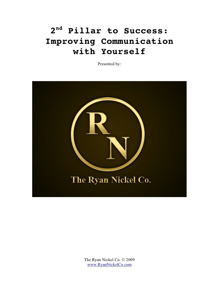 2nd Pillar to Success: Improving Communication       with Yourself              Presented by:           The Ryan Nickel Co...