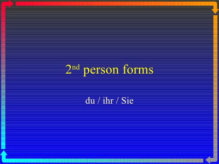 2 nd  person forms du / ihr / Sie