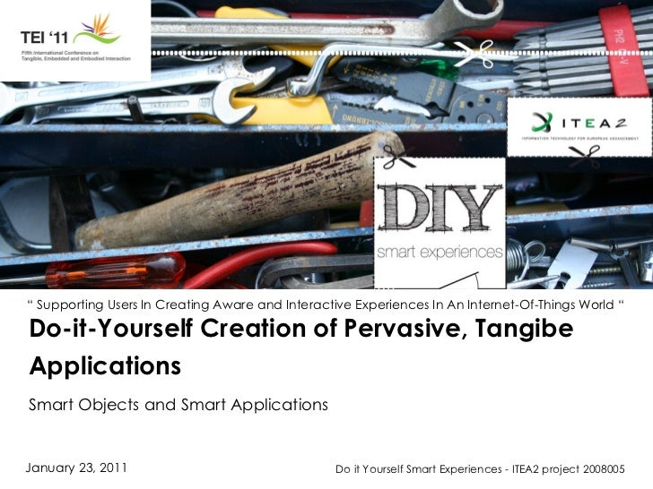 Do-it-Yourself Creation of Pervasive, Tangibe Applications Smart Objects and Smart Applications
