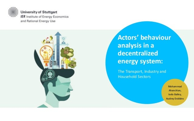 Actors' behaviour analysis in a decentralized energy system: The Transport, Industry and Household Sectors Mohammad Ahanch...