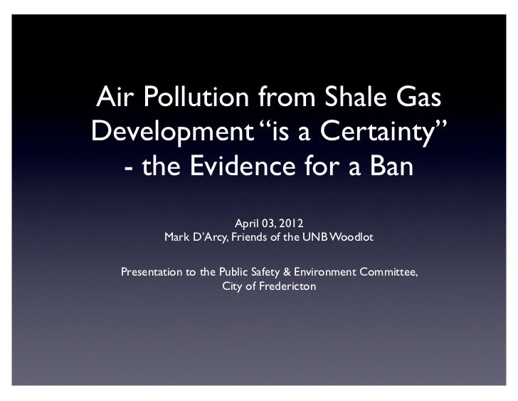 "Air Pollution from Shale GasDevelopment ""is a Certainty""  - the Evidence for a Ban                        April 03, 2012  ..."