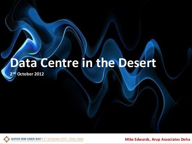 Data Centre in the Desert 2nd October 2012  Global Data Consulting  Mike Edwards, Arup Associates Doha
