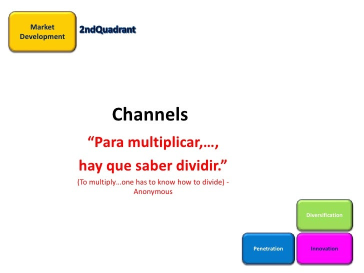 """Channels<br />""""Para multiplicar,…, <br />hay que saber dividir."""" <br />(To multiply…one has to know how to divide) -Anonym..."""