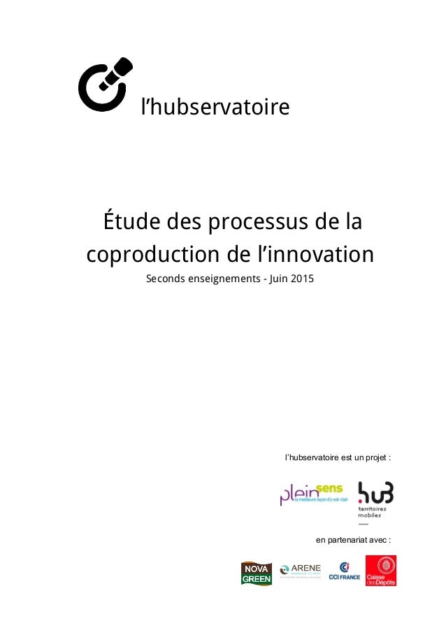 l'hubservatoire               Étude des processus de la coproduction de l'innovation  Seconds enseignements - Juin 2015 ...