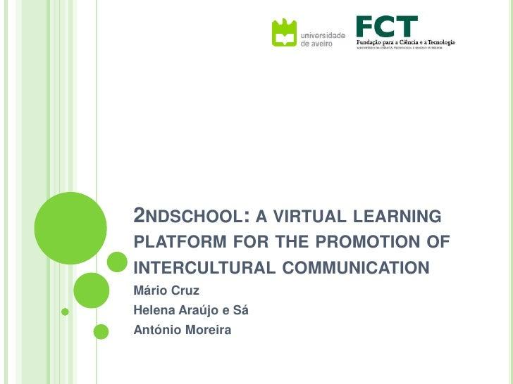 2ndschool: a virtual learning platform for the promotion of intercultural communication<br />Mário Cruz<br />Helena Araújo...