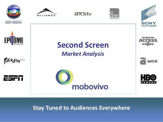 Second Screen          Market AnalysisStay Tuned to Audiences Everywhere