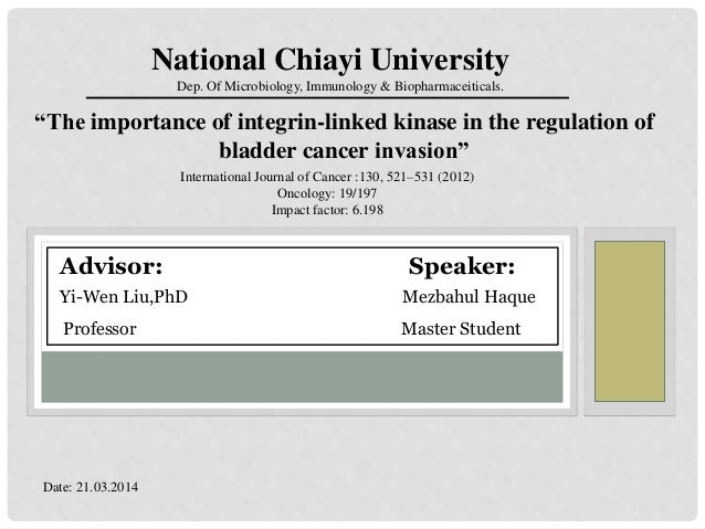 """The importance of integrin-linked kinase in the regulation of bladder cancer invasion"" National Chiayi University Dep. Of..."