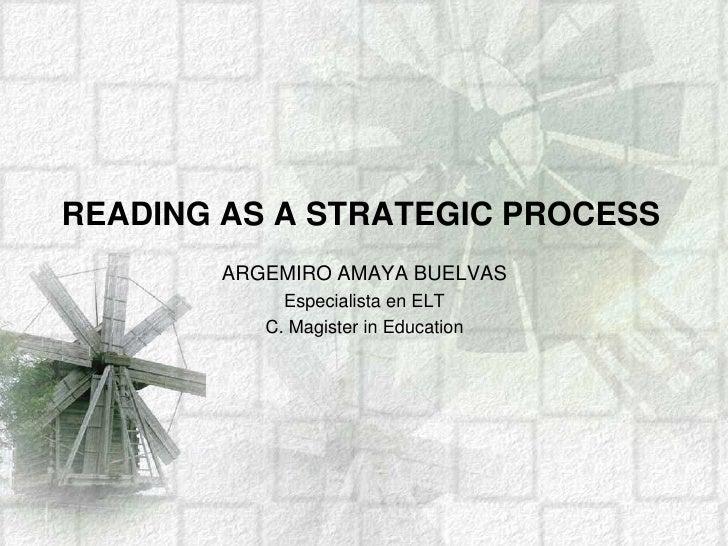 READING AS A STRATEGIC PROCESS<br />ARGEMIRO AMAYA BUELVAS<br />Especialista en ELT<br />C. Magister in Education<br />
