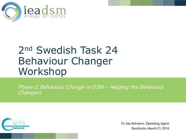 2nd Swedish Task 24 Behaviour Changer Workshop Phase 2: Behaviour Change in DSM – Helping the Behaviour Changers Dr Sea Ro...
