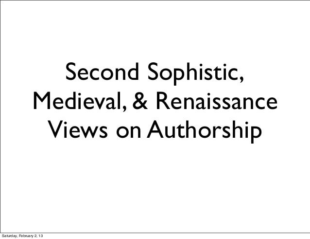 Second Sophistic,                 Medieval, & Renaissance                  Views on AuthorshipSaturday, February 2, 13